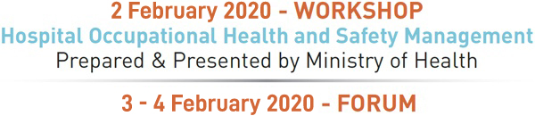 2 February 2020 - WORKSHOP - Hospital Occupational Health and Safety Management - Prepared & Presented by Ministry of Health - 3-4 February 2020 - FORUM