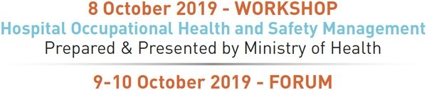 8 October 2019 - WORKSHOP - Hospital Occupational Health and Safety Management - Prepared & Presented by Ministry of Health - 9-10 October 2019 - FORUM